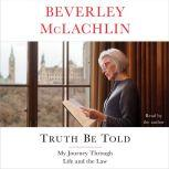 Truth Be Told My Journey Through Life and the Law, Beverley McLachlin