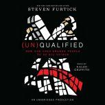 (Un)Qualified How God Uses Broken People to Do Big Things, Steven Furtick