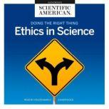 Doing the Right Thing Ethics in Science, Scientific American