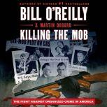 Killing the Mob The Fight Against Organized Crime in America, Bill O'Reilly