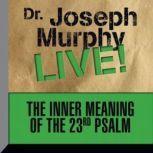 The Inner Meaning of the 23rd Psalm Dr. Joseph Murphy LIVE!, Joseph Murphy