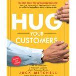 Hug Your Customers The Proven Way to Personalize Sales and Achieve Astounding Results, Jack Mitchell