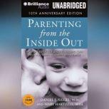 Parenting from the Inside Out How a Deeper Self-Understanding Can Help You Raise Children Who Thrive, Daniel J. Siegel, M.D.