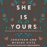 She Is Yours Trusting God as You Raise the Girl He Gave You, Jonathan Pitts