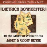 Dietrich Bonhoeffer In the Midst of Wickedness, Janet Benge