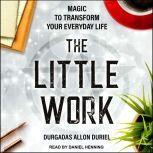 The Little Work Magic to Transform Your Everyday Life, Durgadas Allon Duriel