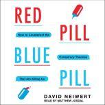 Red Pill, Blue Pill How to Counteract the Conspiracy Theories That Are Killing Us, David Neiwert