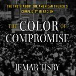 The Color of Compromise The Truth about the American Churcha€™s Complicity in Racism, Jemar Tisby