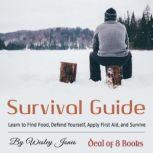 Survival Guide Learn to Find Food, Defend Yourself, Apply First Aid, and Survive, Wesley Jones
