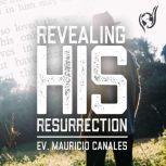 Revealing His Resurrection, Evangelist Mauricio Canales