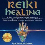 REIKI HEALING FOR BEGINNERS A Path Through Psychic Reiki and Aura Secrets  that Develop Intuitive Abilities for a Deep Sense of Well-Being. Learn Energy Healing Techniques & Simple Reiki Meditation., GIICHI NAKASHIMA