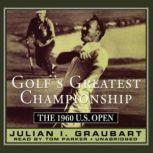 Golfs Greatest Championship The 1960 U.S. Open, Julian I. Graubart