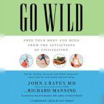 Go Wild Free Your Body and Mind from the Afflictions of Civilization, John J. Ratey