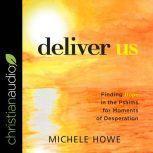 Deliver Us Finding Hope in the Psalms for Moments of Desperation, Michele Howe