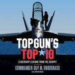 TOPGUN'S TOP 10 Leadership Lessons from the Cockpit, Guy M Snodgrass