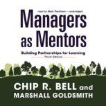 Managers as Mentors, Third Edition Building Partnerships for Learning, Chip R. Bell; Marshall Goldsmith
