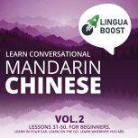 Learn Conversational Mandarin Chinese Vol. 2 Lessons 31-50. For beginners. Learn in your car. Learn on the go. Learn wherever you are., LinguaBoost