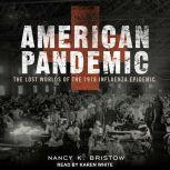 American Pandemic The Lost Worlds Of The 1918 Influenza Epidemic, Nancy Bristow