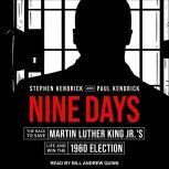 Nine Days The Race to Save Martin Luther King Jr.'s Life and Win the 1960 Election, Paul Kendrick