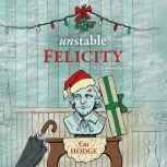 Unstable Felicity A Christmas Novella, Cat Hodge