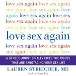 Love Sex Again A Gynecologist Finally Fixes the Issues That Are Sabotaging Your Sex Life, Lauren Streicher