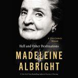 Hell and Other Destinations A 21st-Century Memoir, Madeleine Albright