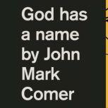God Has a Name, John Mark Comer