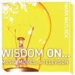 Wisdom On ... Music, Movies and Television, Mark Matlock
