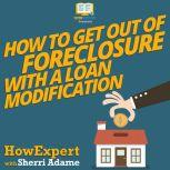 How to Get Out of Foreclosure with a Loan Modification, HowExpert