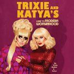 Trixie and Katya's Guide to Modern Womanhood, Trixie Mattel