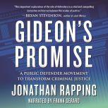 Gideon's Promise A Public Defender Movement to Transform Criminal Justice, Jonathan Rapping
