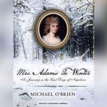 Mrs. Adams in Winter A Journey in the Last Days of Napoleon, Michael O'Brien