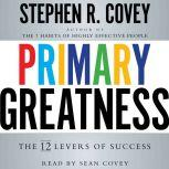 Primary Greatness The 12 Levers of Success, Stephen R. Covey