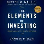 The Elements of Investing Easy Lessons for Every Investor, Updated Edition, Charles D Ellis