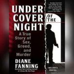 Under Cover of the Night A True Story of Sex, Greed, and Murder, Diane Fanning