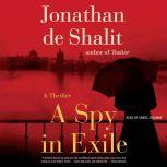 A Spy in Exile A Thriller, Jonathan de Shalit
