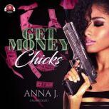 Get Money Chicks, Anna J. Forrest