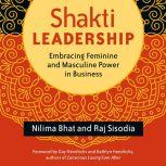 Shakti Leadership Embracing Feminine and Masculine Power in Business, Nilima Bhat