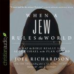 When A Jew Rules the World What the Bible Really Says about Israel in the Plan of God, Joel Richardson