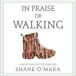 In Praise of Walking A New Scientific Exploration, Shane O'Mara