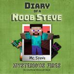Diary Of A Minecraft Noob Steve Book 1: Mysterious Fires (An Unofficial Minecraft Book), MC Steve