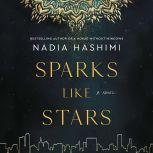Sparks Like Stars A Novel, Nadia Hashimi
