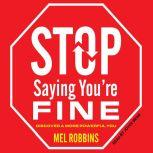 Stop Saying You're Fine Discover a More Powerful You, Mel Robbins