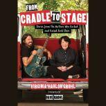From Cradle to Stage Stories from the Mothers Who Raised Rock Stars, Virginia Grohl