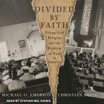Divided by Faith Evangelical Religion and the Problem of Race in America, Michael O. Emerson
