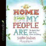 Home Is Where My People Are The Roads That Lead Us to Where We Belong, Sophie Hudson