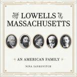 The Lowells of Massachusetts An American Family, Nina Sankovitch