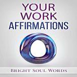 Your Work Affirmations, Bright Soul Words