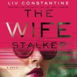 The Wife Stalker A Novel, Liv Constantine