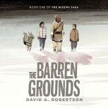 The Barren Grounds The Misewa Saga, Book 1, David A. Robertson